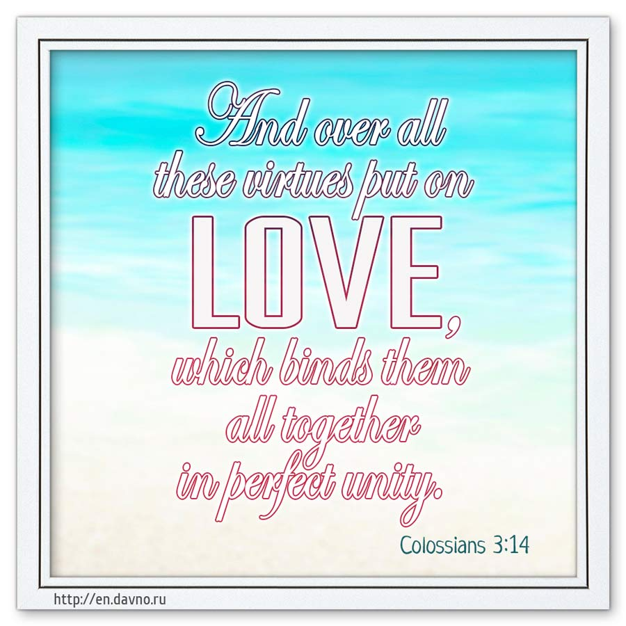 1 Peter 4-8 - Above all, love each other deeply, because love covers over a multitude of sins.