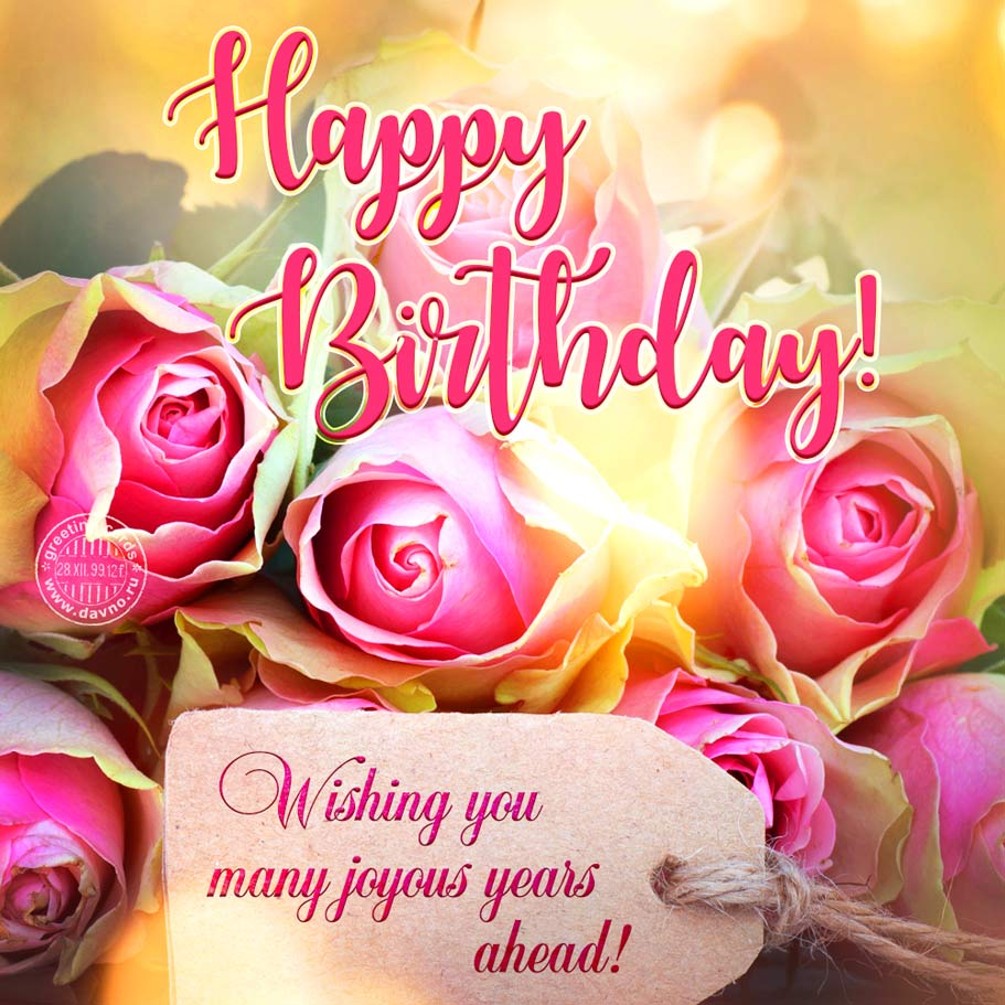 Happy Birthday! Wishing You Many Joyous Days Ahead
