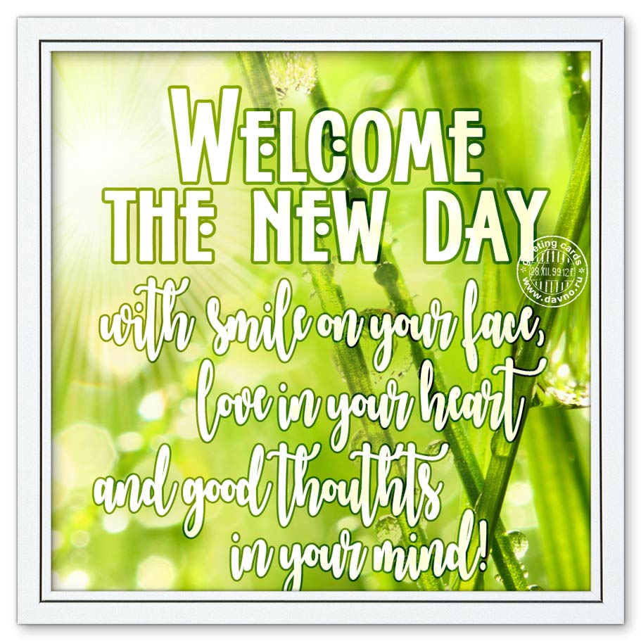 Welcome the new day with smile on your face