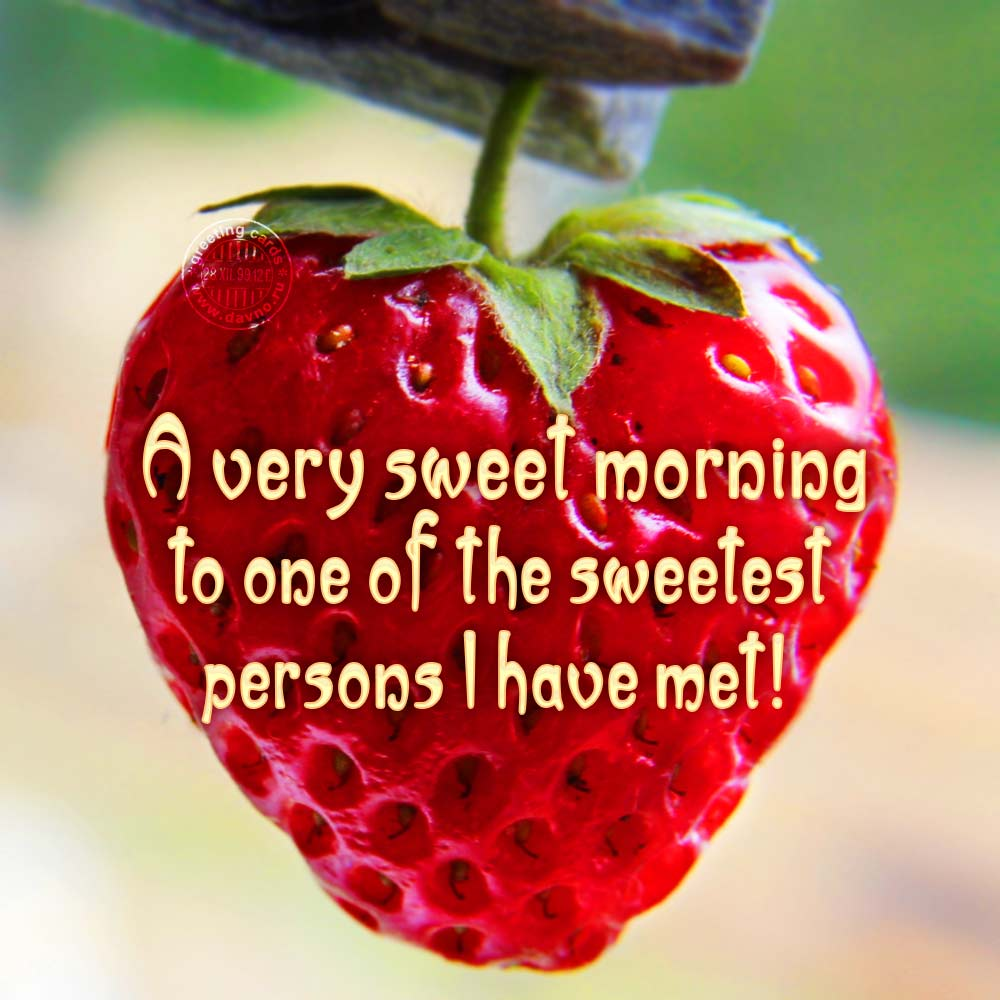 A very sweet morning to one of the sweetest persons I have met!