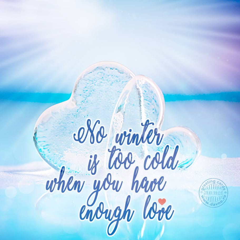 No winter is too cold if you have enouth love