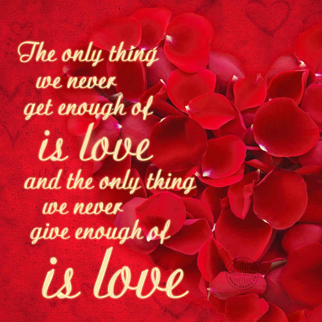 The only thing we  never get enouth of is LOVE