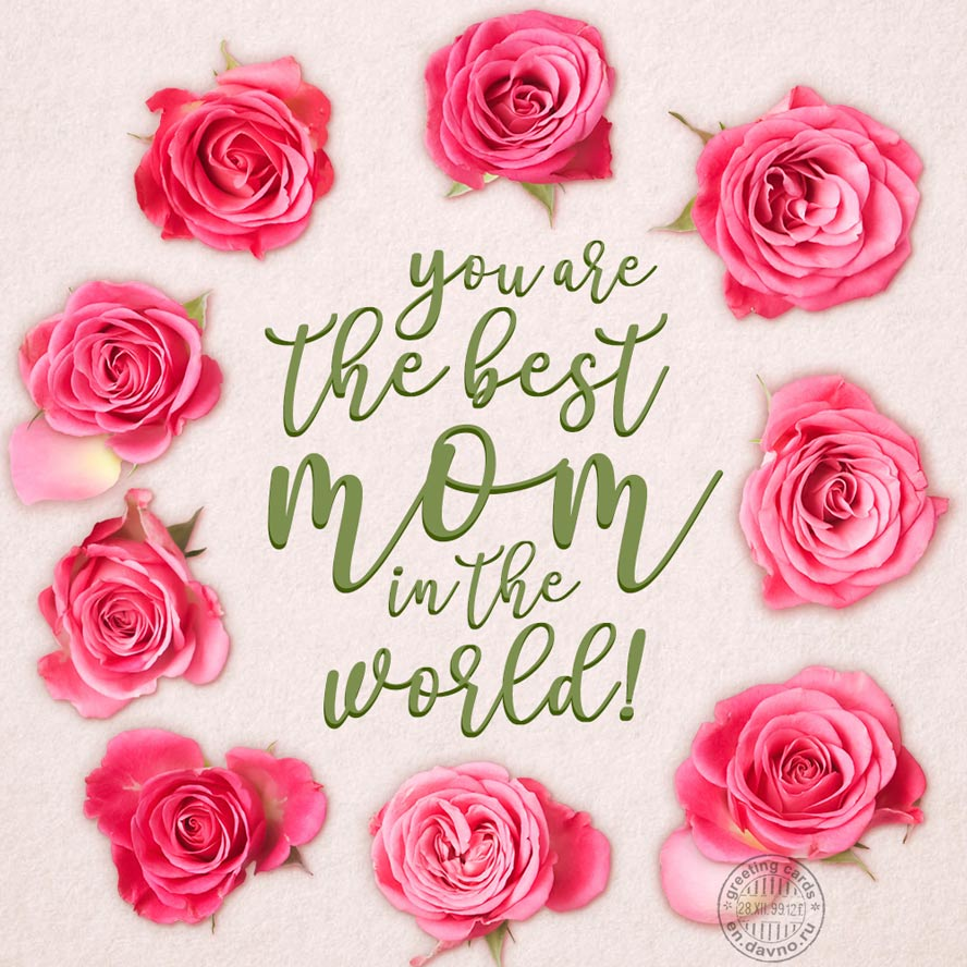 You are the best mom in the world!