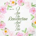 I Am The Resurrection And The Life - John 11:25