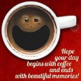 Hope your day begins with coffee and ends with beautiful memories!