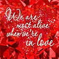 We are most alive when we are in love